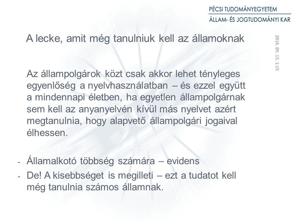 2014.09. 15. 1:17 17 Az állam szerepfelfogása a nyelvhasználat szabályozása során (1) 1.