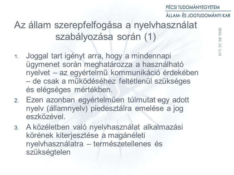 2014.09. 15. 1:17 18 Az állam szerepfelfogása a nyelvhasználat szabályozása során (2) 1.