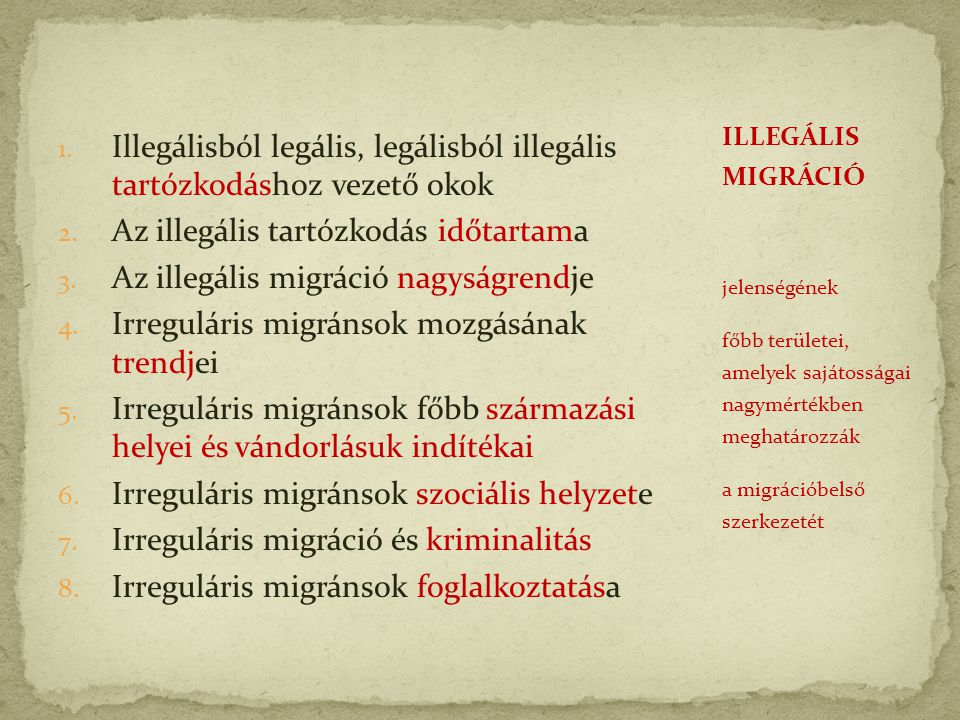 1. Illegálisból legális, legálisból illegális tartózkodáshoz vezető okok 2.