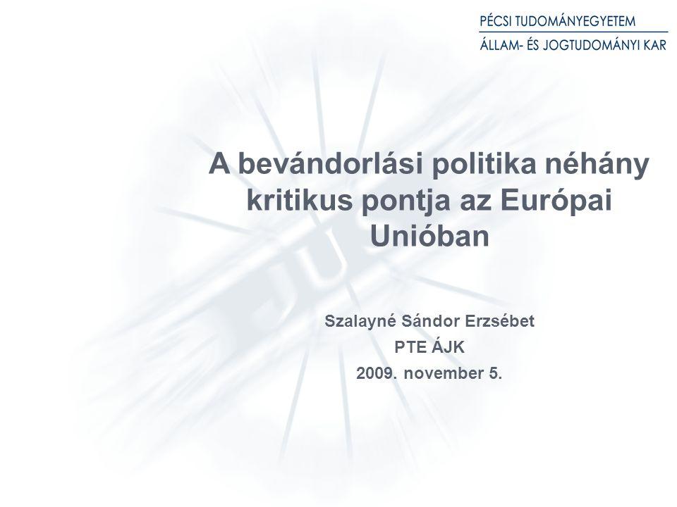 A bevándorlási politika néhány kritikus pontja az Európai Unióban Szalayné Sándor Erzsébet PTE ÁJK 2009.