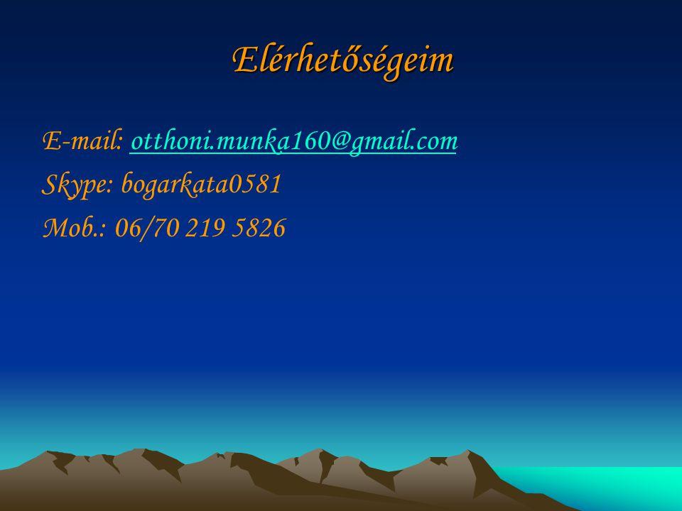 Elérhetőségeim E-mail: otthoni.munka160@gmail.comotthoni.munka160@gmail.com Skype: bogarkata0581 Mob.: 06/70 219 5826