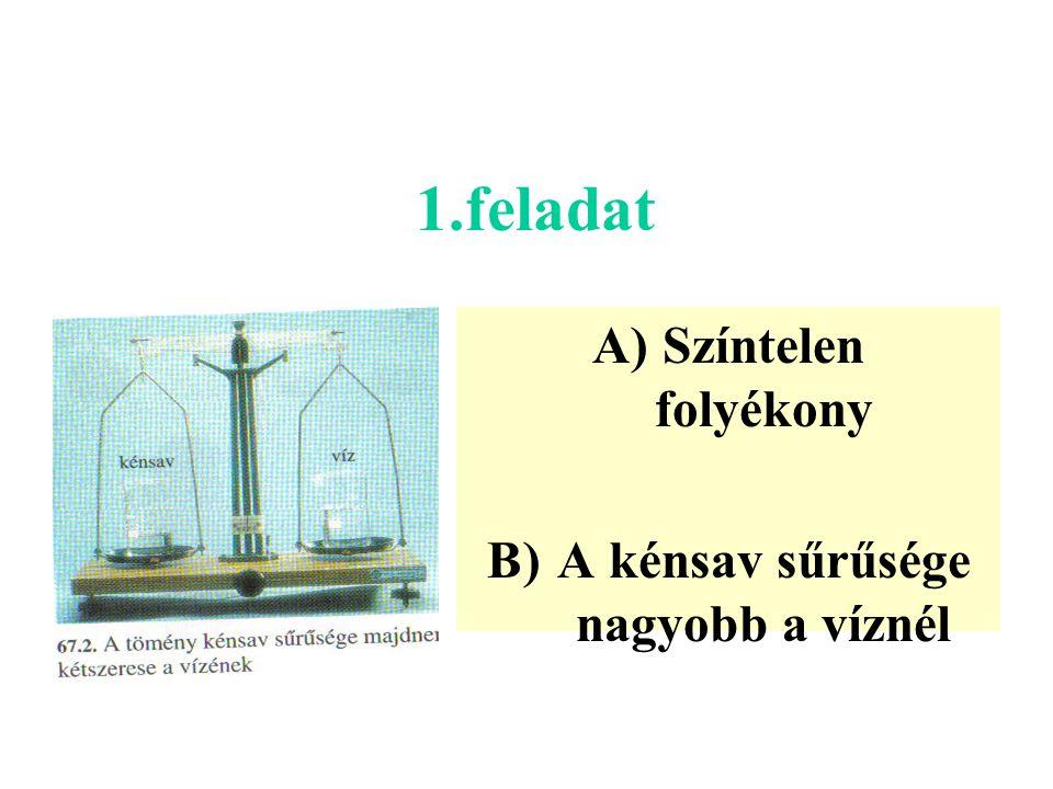 1.feladat A)Színtelen folyékony B)A kénsav sűrűsége nagyobb a víznél