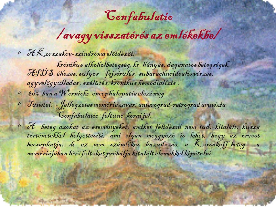 Confabulatio /avagy visszatérés az emlékekbe/ A Korszakov-szindróma elöidézöi: krónikus alkoholbetegség, kr. hányás, daganatos betegségek, AIDS, éhezé
