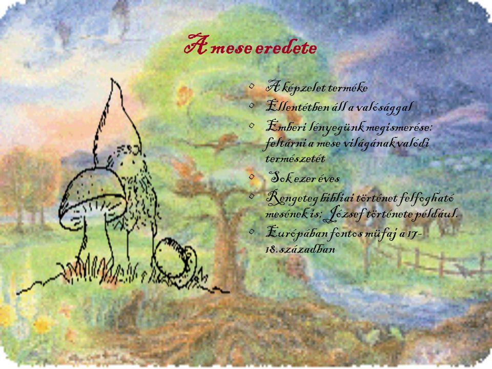A mese eredete A képzelet terméke Ellentétben áll a valósággal Emberi lényegünk megismerése: feltárni a mese világának valódi természetét Sok ezer éves Rengeteg bibliai történet felfogható mesének is; József története például.