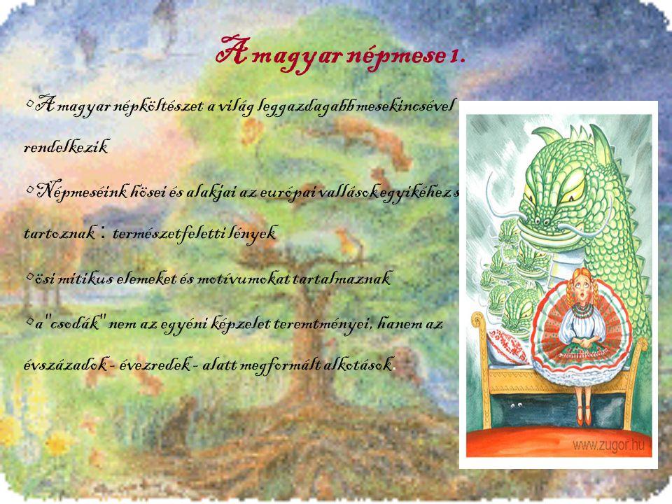 A magyar népmese 1. A magyar népköltészet a világ leggazdagabb mesekincsével rendelkezik Népmeséink hösei és alakjai az európai vallások egyikéhez sem