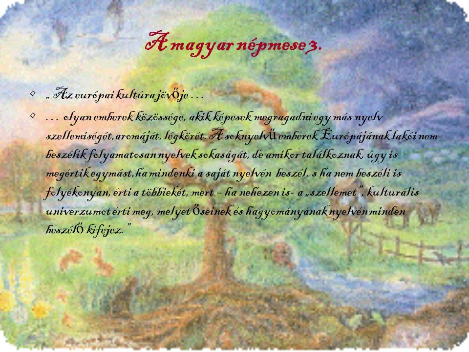 """A magyar népmese 3. """" Az európai kultúra jöv ő je … … olyan emberek közössége, akik képesek megragadni egy más nyelv szellemiségét,aromáját, légkörét."""