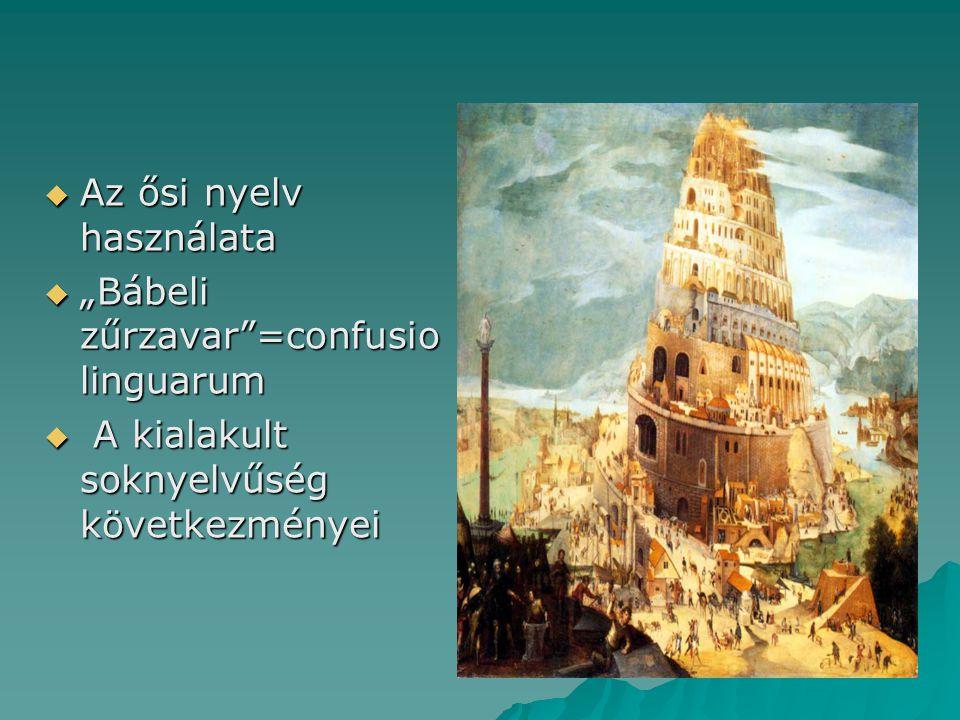 """ Az ősi nyelv használata  """"Bábeli zűrzavar""""=confusio linguarum  A kialakult soknyelvűség következményei"""