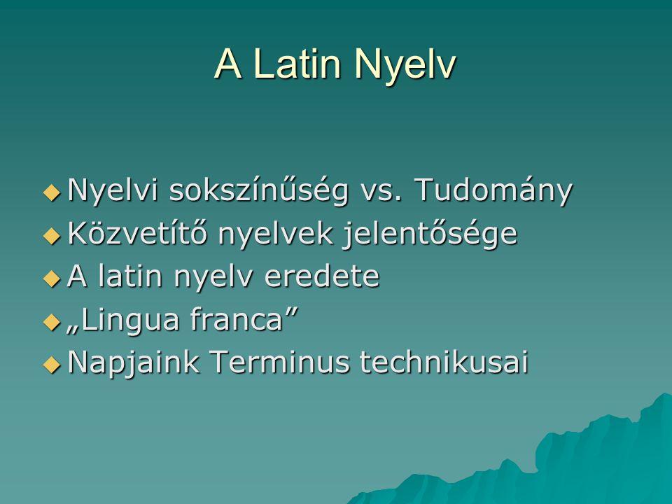"""A Latin Nyelv  Nyelvi sokszínűség vs. Tudomány  Közvetítő nyelvek jelentősége  A latin nyelv eredete  """"Lingua franca""""  Napjaink Terminus techniku"""