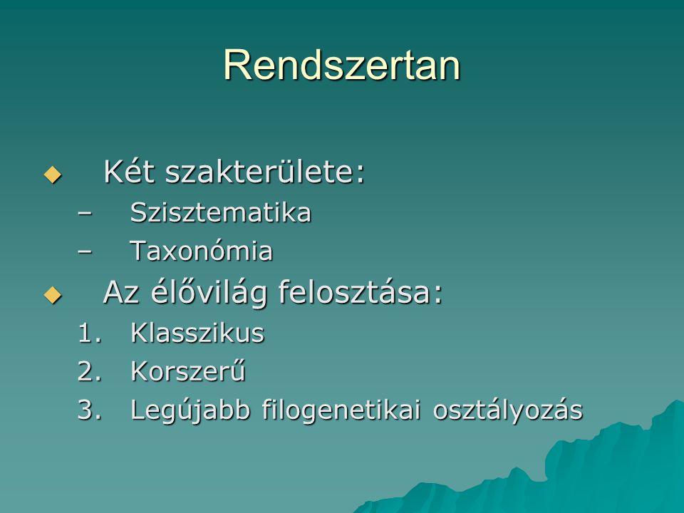 Rendszertan  Két szakterülete: –Szisztematika –Taxonómia  Az élővilág felosztása: 1.Klasszikus 2.Korszerű 3.Legújabb filogenetikai osztályozás