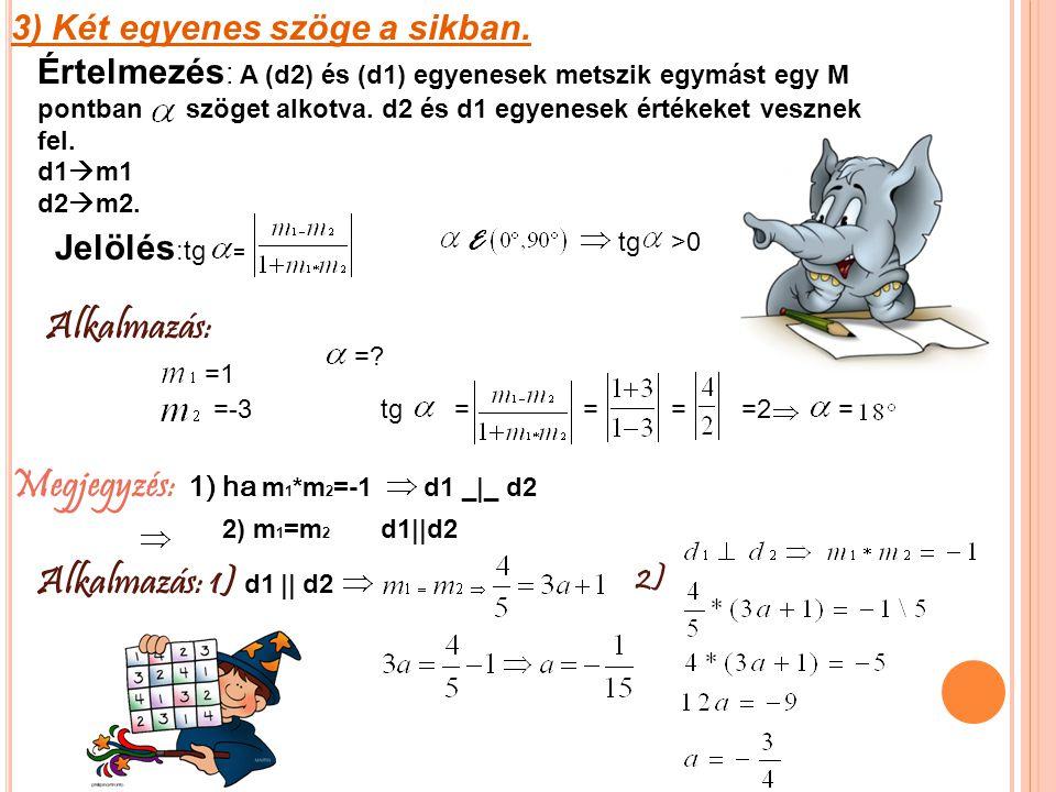 4.Egy pont es egy iranytenyezo altal meghatarozott egyenes egyenlete: Ertelmezes : az A(x1,y1)ponton athalado es m iranytenyezoju egyenes egyenlete; Jele : y-y1=m(x-x1); 5.Ket ponton athalado egyenes egyenlete: Jele : y-y 1 =x-x 1 y 2 -y 1 x 2 -x 1 Alkalmazás :