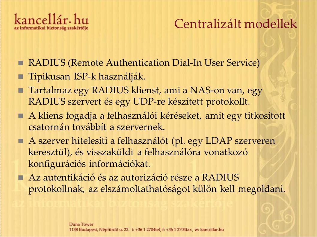 Centralizált modellek RADIUS (Remote Authentication Dial-In User Service) Tipikusan ISP-k használják. Tartalmaz egy RADIUS klienst, ami a NAS-on van,