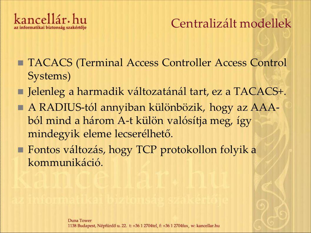 Centralizált modellek TACACS (Terminal Access Controller Access Control Systems) Jelenleg a harmadik változatánál tart, ez a TACACS+. A RADIUS-tól ann