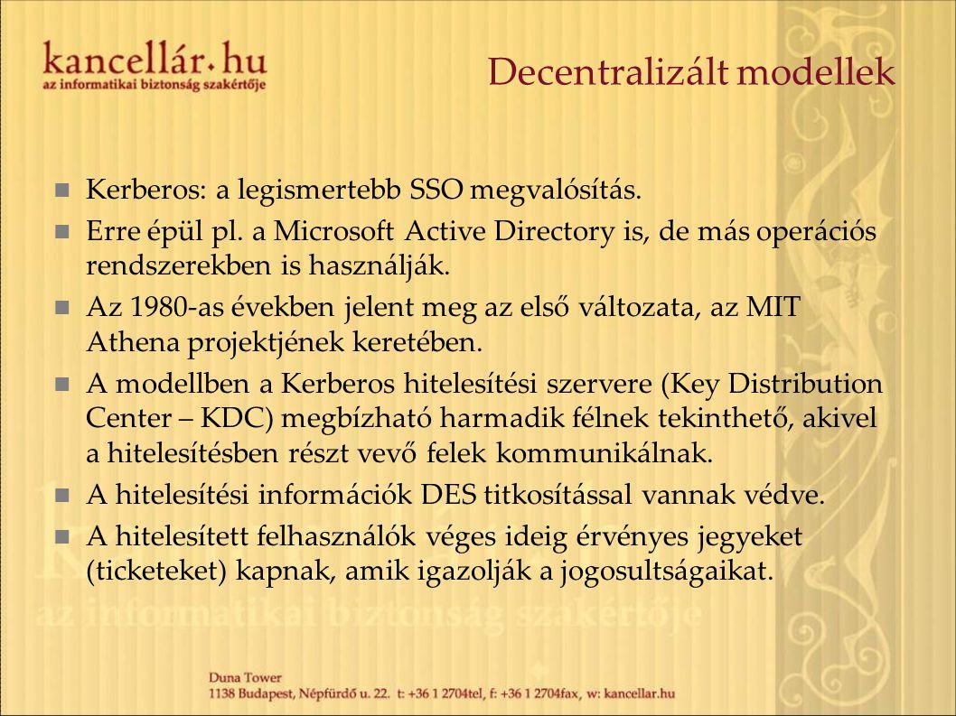 Decentralizált modellek Kerberos: a legismertebb SSO megvalósítás. Erre épül pl. a Microsoft Active Directory is, de más operációs rendszerekben is ha