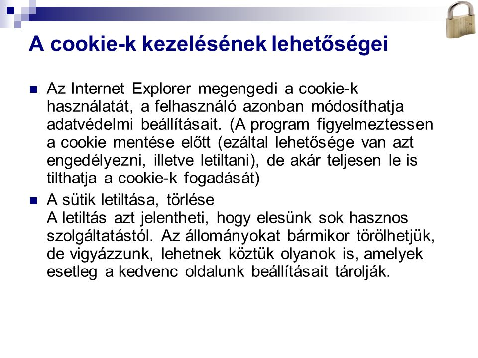 Bóta Laca A cookie-k kezelésének lehetőségei Az Internet Explorer megengedi a cookie-k használatát, a felhasználó azonban módosíthatja adatvédelmi beá
