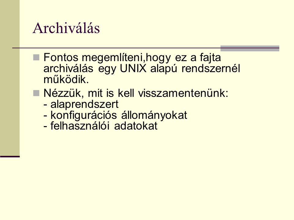 Archiválás Fontos megemlíteni,hogy ez a fajta archiválás egy UNIX alapú rendszernél működik. Nézzük, mit is kell visszamentenünk: - alaprendszert - ko
