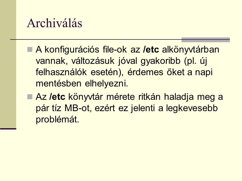 Archiválás A konfigurációs file-ok az /etc alkönyvtárban vannak, változásuk jóval gyakoribb (pl. új felhasználók esetén), érdemes őket a napi mentésbe