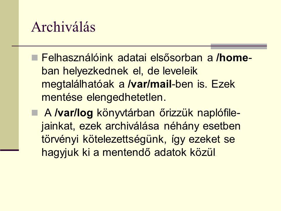 Archiválás Felhasználóink adatai elsősorban a /home- ban helyezkednek el, de leveleik megtalálhatóak a /var/mail-ben is. Ezek mentése elengedhetetlen.