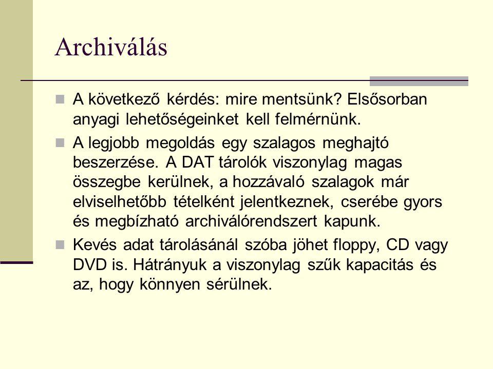 Archiválás A következő kérdés: mire mentsünk? Elsősorban anyagi lehetőségeinket kell felmérnünk. A legjobb megoldás egy szalagos meghajtó beszerzése.