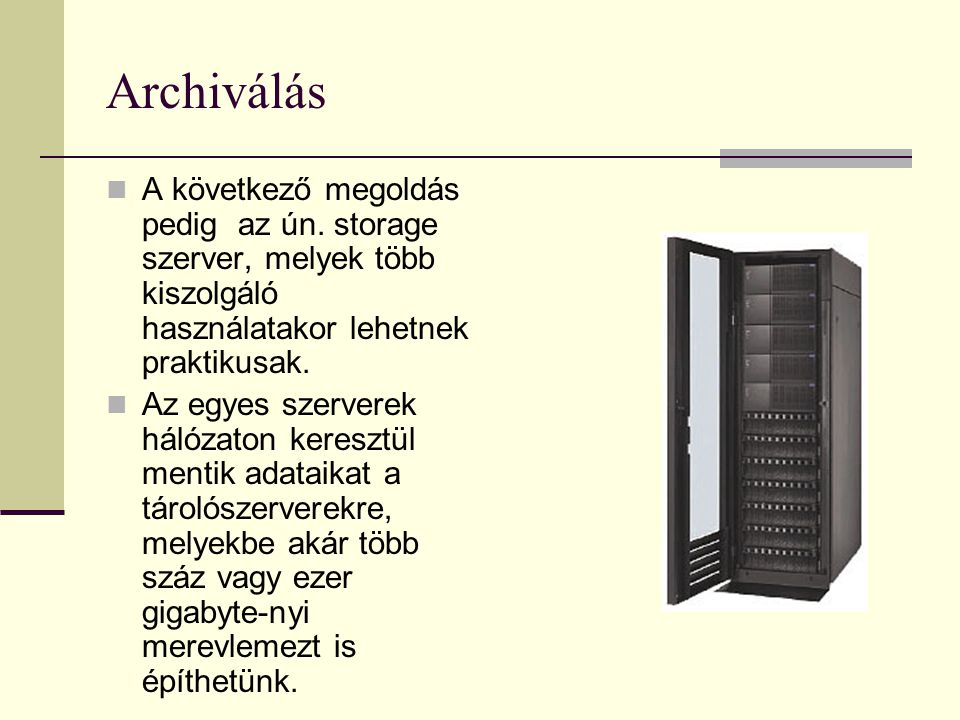 Archiválás A következő megoldás pedig az ún. storage szerver, melyek több kiszolgáló használatakor lehetnek praktikusak. Az egyes szerverek hálózaton
