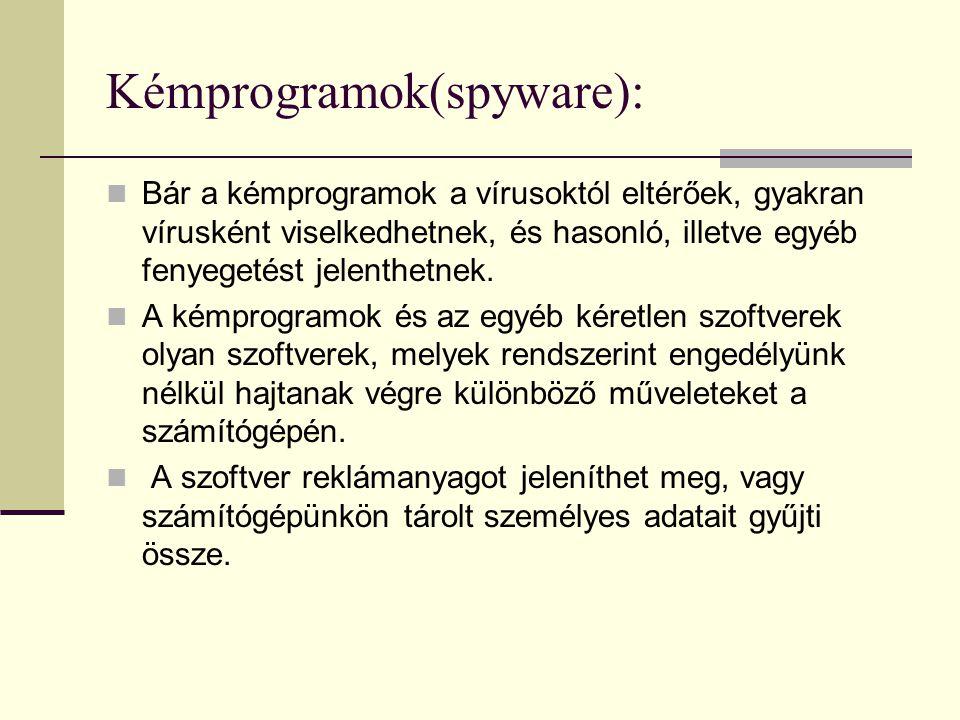 Kémprogramok(spyware): Bár a kémprogramok a vírusoktól eltérőek, gyakran vírusként viselkedhetnek, és hasonló, illetve egyéb fenyegetést jelenthetnek.
