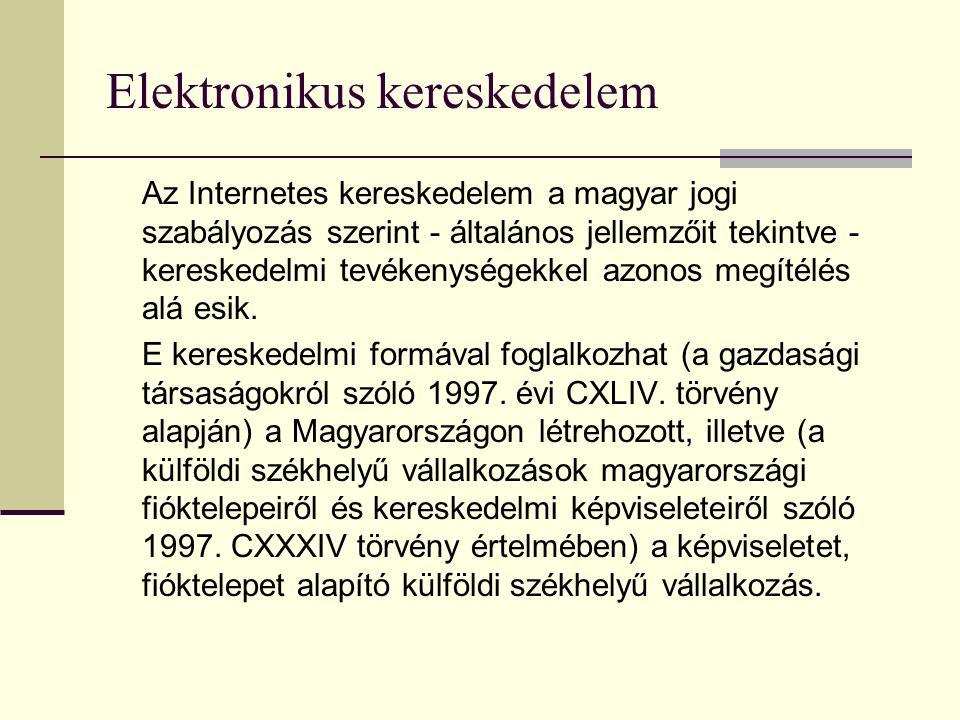 Elektronikus kereskedelem Az Internetes kereskedelem a magyar jogi szabályozás szerint - általános jellemzőit tekintve - kereskedelmi tevékenységekkel