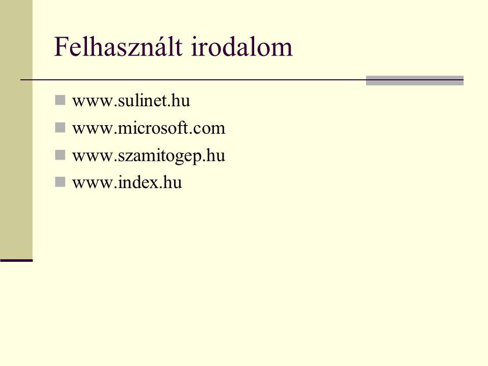 Felhasznált irodalom www.sulinet.hu www.microsoft.com www.szamitogep.hu www.index.hu