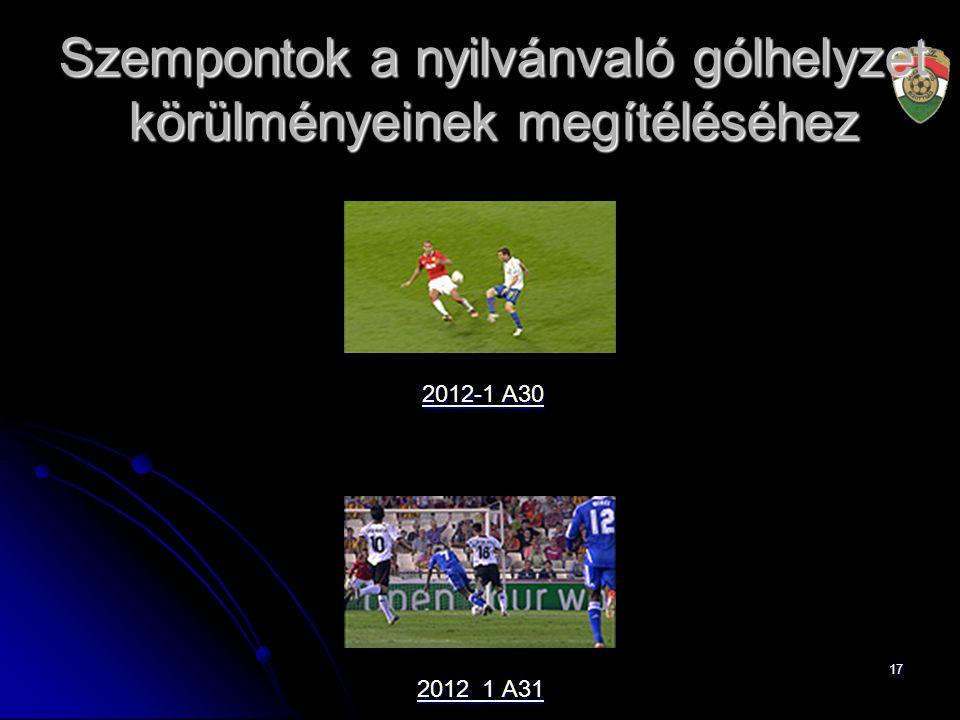 17 2012-1 A30 2012-1 A30 2012_1 A31 2012_1 A31 Szempontok a nyilvánvaló gólhelyzet körülményeinek megítéléséhez