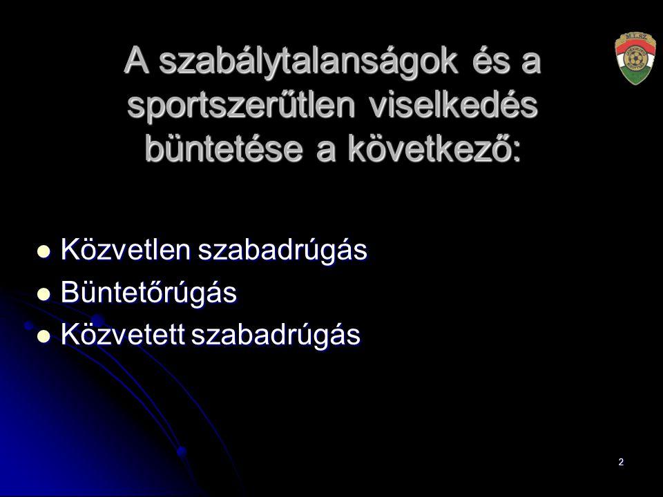 2 A szabálytalanságok és a sportszerűtlen viselkedés büntetése a következő: Közvetlen szabadrúgás Közvetlen szabadrúgás Büntetőrúgás Büntetőrúgás Közvetett szabadrúgás Közvetett szabadrúgás