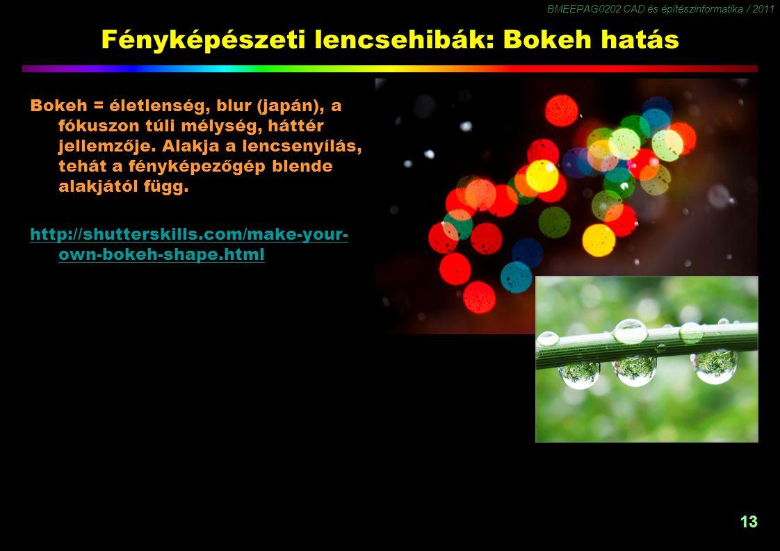 BMEEPAG0202 CAD és építészinformatika / 2011 13 Fényképészeti lencsehibák: Bokeh hatás Bokeh = életlenség, blur (japán), a fókuszon túli mélység, háttér jellemzője.