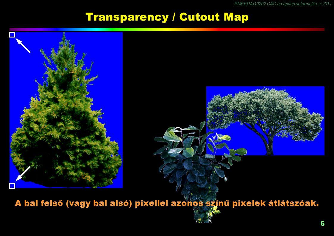 BMEEPAG0202 CAD és építészinformatika / 2011 6 Transparency / Cutout Map A bal felső (vagy bal alsó) pixellel azonos színű pixelek átlátszóak.