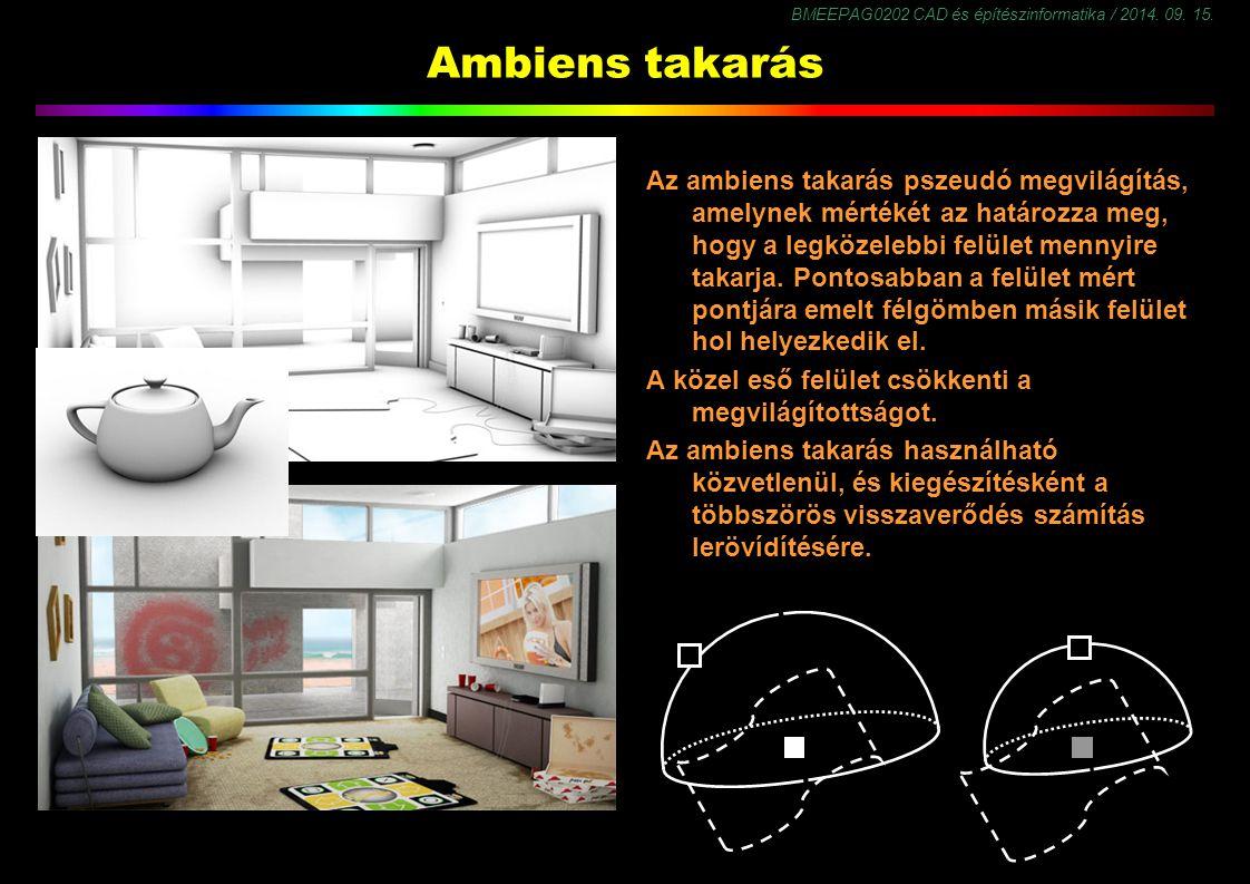 BMEEPAG0202 CAD és építészinformatika / 2014. 09. 15. Ambiens takarás Az ambiens takarás pszeudó megvilágítás, amelynek mértékét az határozza meg, hog