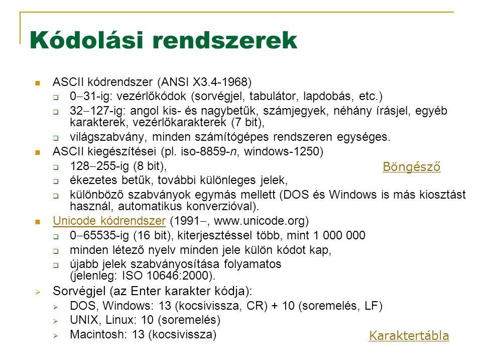 Kódolási rendszerek ASCII kódrendszer (ANSI X3.4-1968)  0  31-ig: vezérlőkódok (sorvégjel, tabulátor, lapdobás, etc.)  32  127-ig: angol kis- és nagybetűk, számjegyek, néhány írásjel, egyéb karakterek, vezérlőkarakterek (7 bit),  világszabvány, minden számítógépes rendszeren egységes.