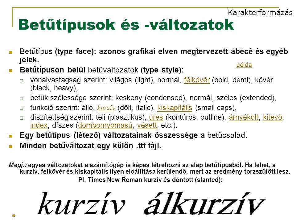 Betűtípusok és -változatok Betűtípus (type face): azonos grafikai elven megtervezett ábécé és egyéb jelek.