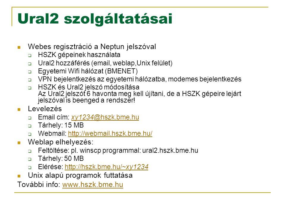 Ural2 szolgáltatásai Webes regisztráció a Neptun jelszóval  HSZK gépeinek használata  Ural2 hozzáférés (email, weblap,Unix felület)  Egyetemi Wifi hálózat (BMENET)  VPN bejelentkezés az egyetemi hálózatba, modemes bejelentkezés  HSZK és Ural2 jelszó módosítása Az Ural2 jelszót 6 havonta meg kell újítani, de a HSZK gépeire lejárt jelszóval is beenged a rendszer.