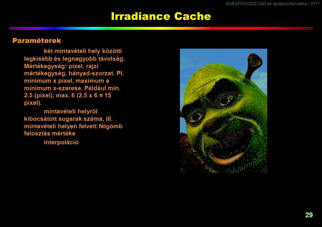 BMEEPAG0202 CAD és építészinformatika / 2011 29 Irradiance Cache Paraméterek két mintavételi hely közötti legkisebb és legnagyobb távolság. Mértékegys