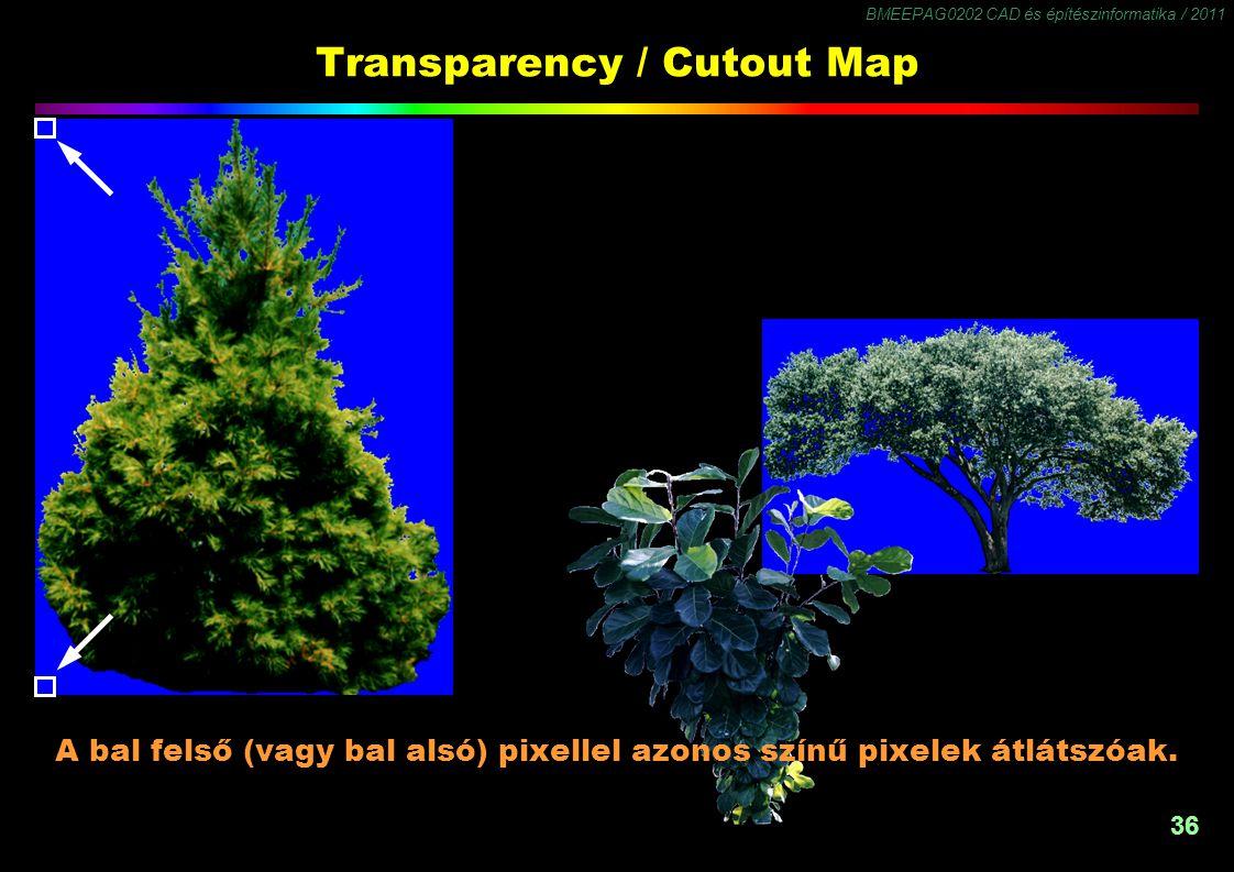 BMEEPAG0202 CAD és építészinformatika / 2011 36 Transparency / Cutout Map A bal felső (vagy bal alsó) pixellel azonos színű pixelek átlátszóak.