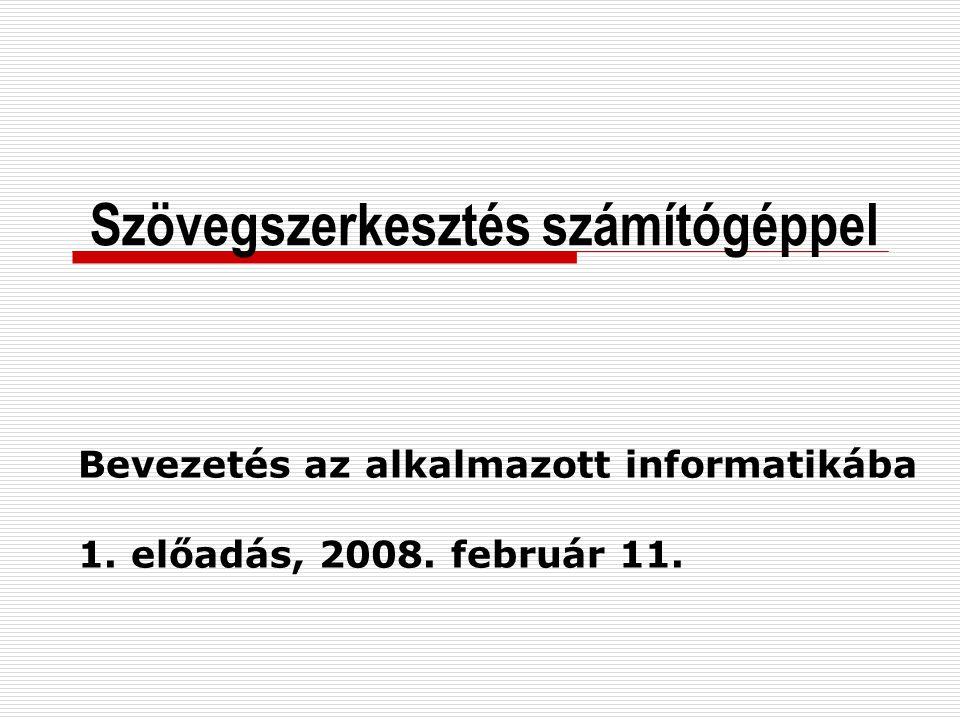 Szövegszerkesztés számítógéppel Bevezetés az alkalmazott informatikába 1. előadás, 2008. február 11.