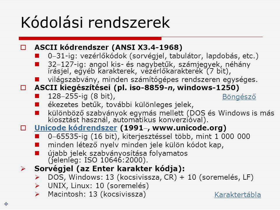 Kódolási rendszerek  ASCII kódrendszer (ANSI X3.4-1968) 031-ig: vezérlőkódok (sorvégjel, tabulátor, lapdobás, etc.) 32127-ig: angol kis- és nagybet