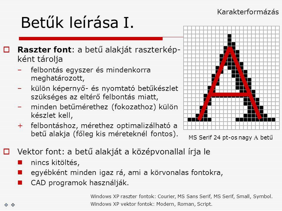 Betűk leírása I.  Raszter font: a betű alakját raszterkép- ként tárolja –felbontás egyszer és mindenkorra meghatározott, –külön képernyő- és nyomtató