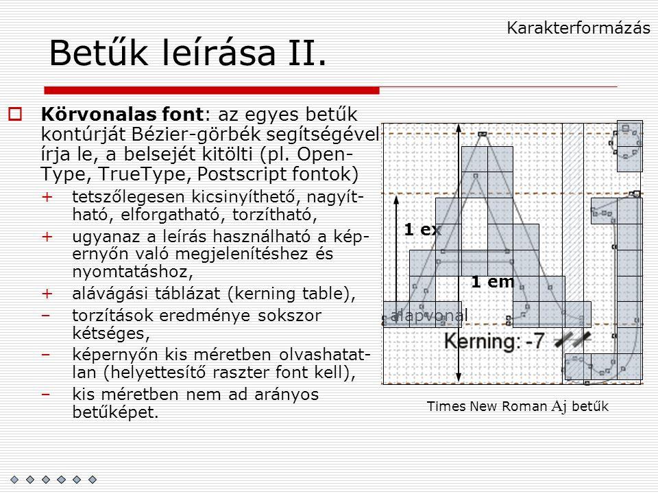 Betűk leírása II.  Körvonalas font: az egyes betűk kontúrját Bézier-görbék segítségével írja le, a belsejét kitölti (pl. Open- Type, TrueType, Postsc