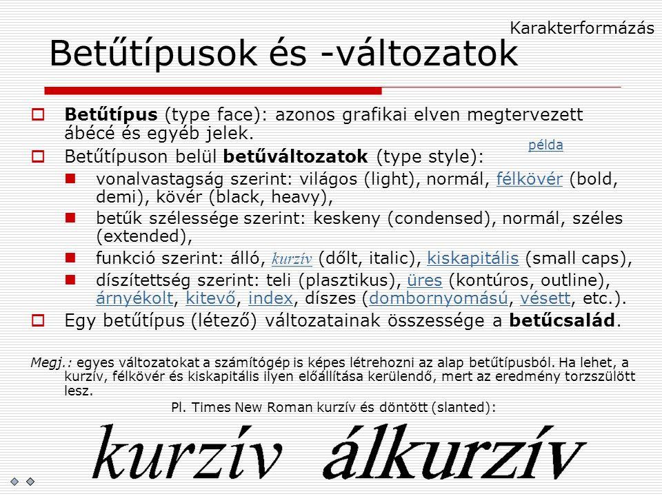 Betűtípusok és -változatok  Betűtípus (type face): azonos grafikai elven megtervezett ábécé és egyéb jelek.  Betűtípuson belül betűváltozatok (type
