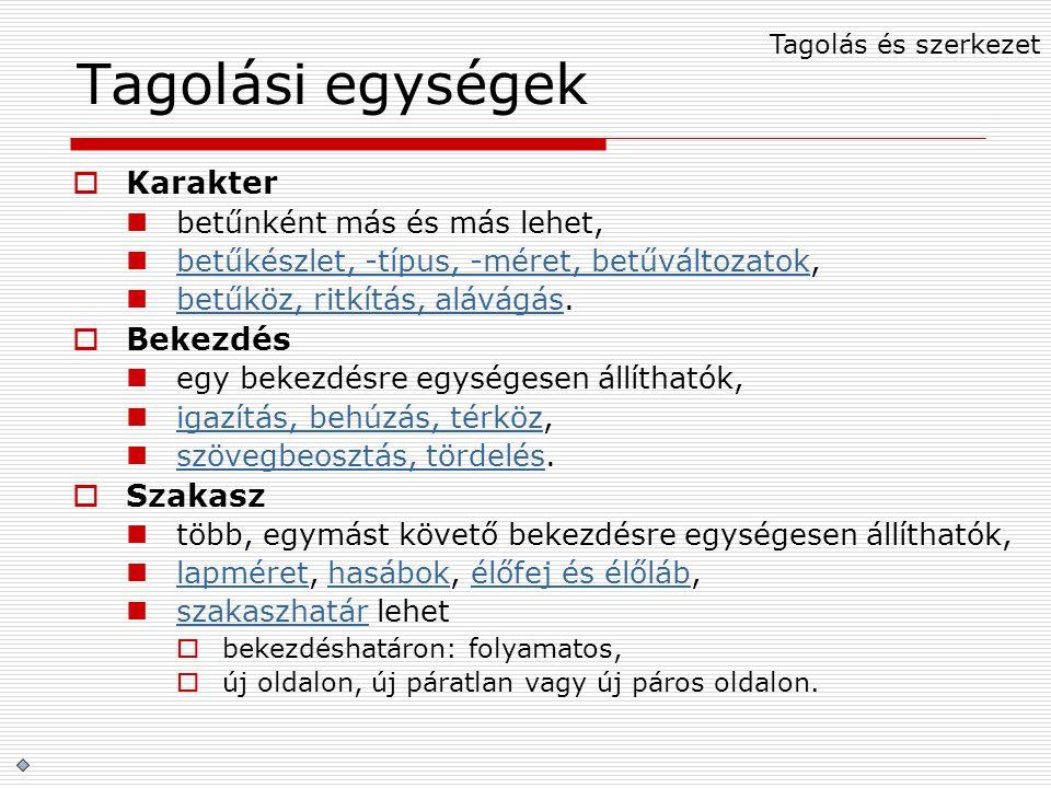 Tagolási egységek  Karakter betűnként más és más lehet, betűkészlet, -típus, -méret, betűváltozatok, betűkészlet, -típus, -méret, betűváltozatok betű