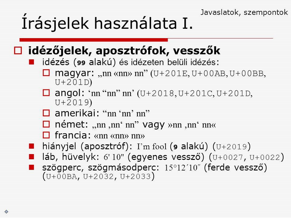"""Írásjelek használata I.  idézőjelek, aposztrófok, vesszők idézés ( 99 alakú) és idézeten belüli idézés :  magyar: """"nn «nn» nn"""" ( U+201E, U+00AB, U+0"""