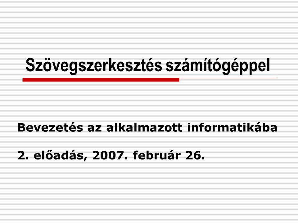 Szövegszerkesztés számítógéppel Bevezetés az alkalmazott informatikába 2. előadás, 2007. február 26.