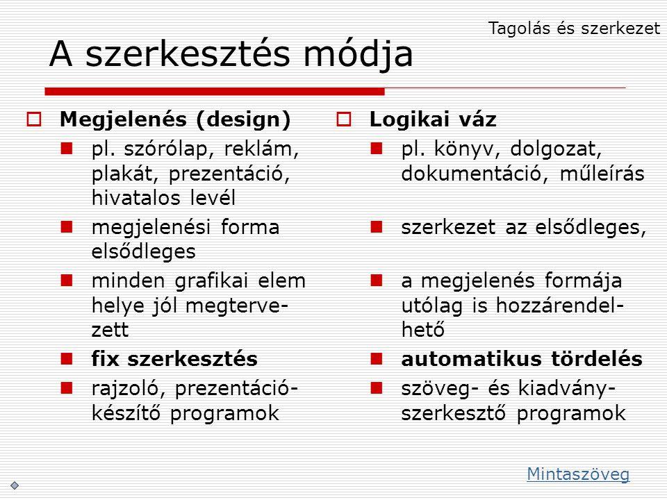 A szerkesztés módja  Megjelenés (design) pl. szórólap, reklám, plakát, prezentáció, hivatalos levél megjelenési forma elsődleges minden grafikai elem