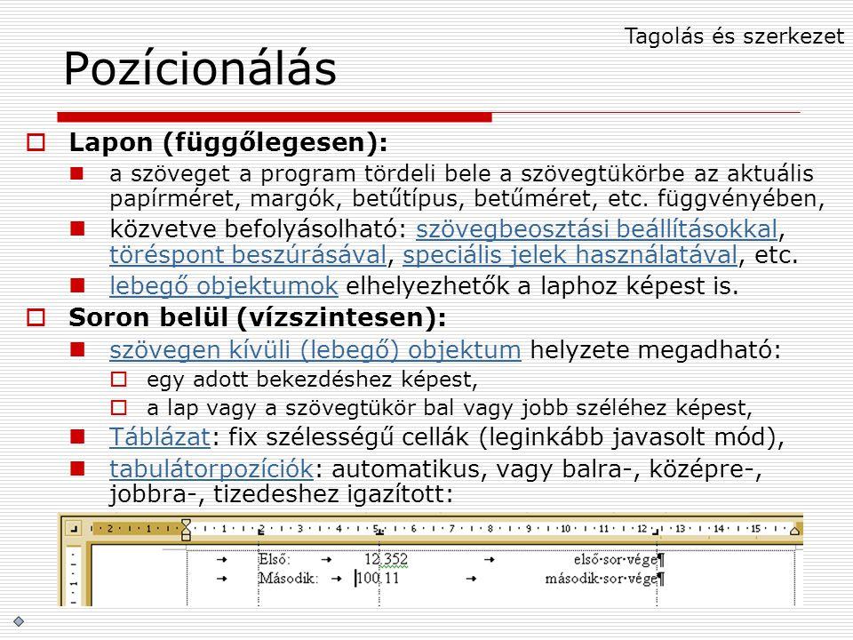 Pozícionálás  Lapon (függőlegesen): a szöveget a program tördeli bele a szövegtükörbe az aktuális papírméret, margók, betűtípus, betűméret, etc. függ