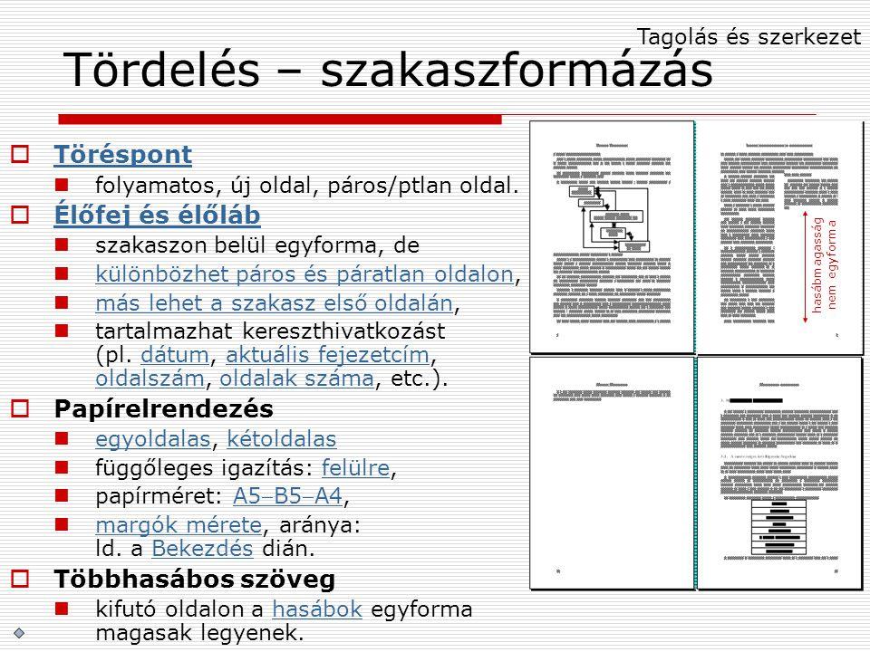 Tördelés – szakaszformázás  Töréspont Töréspont folyamatos, új oldal, páros/ptlan oldal.  Élőfej és élőláb Élőfej és élőláb szakaszon belül egyforma