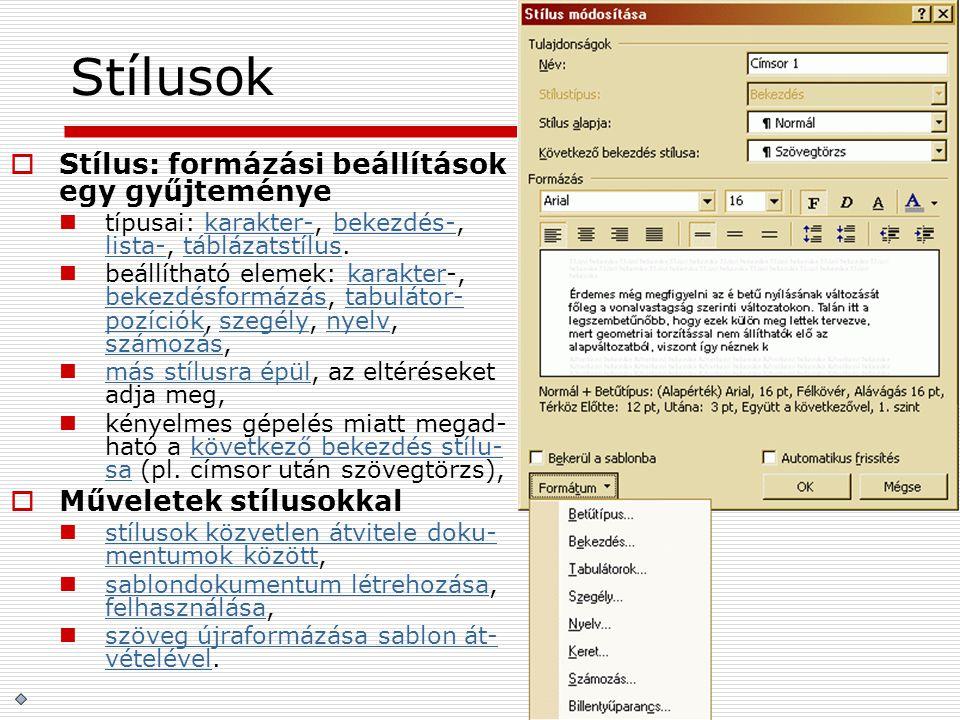 Stílusok  Stílus: formázási beállítások egy gyűjteménye típusai: karakter-, bekezdés-, lista-, táblázatstílus.karakter-bekezdés- lista-táblázatstílus