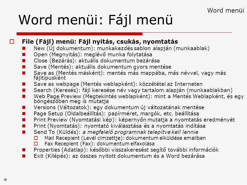 Word menüi: Fájl menü  File (Fájl) menü: Fájl nyitás, csukás, nyomtatás New (Új dokumentum): munkakezdés sablon alapján (munkaablak) Open (Megnyitás)