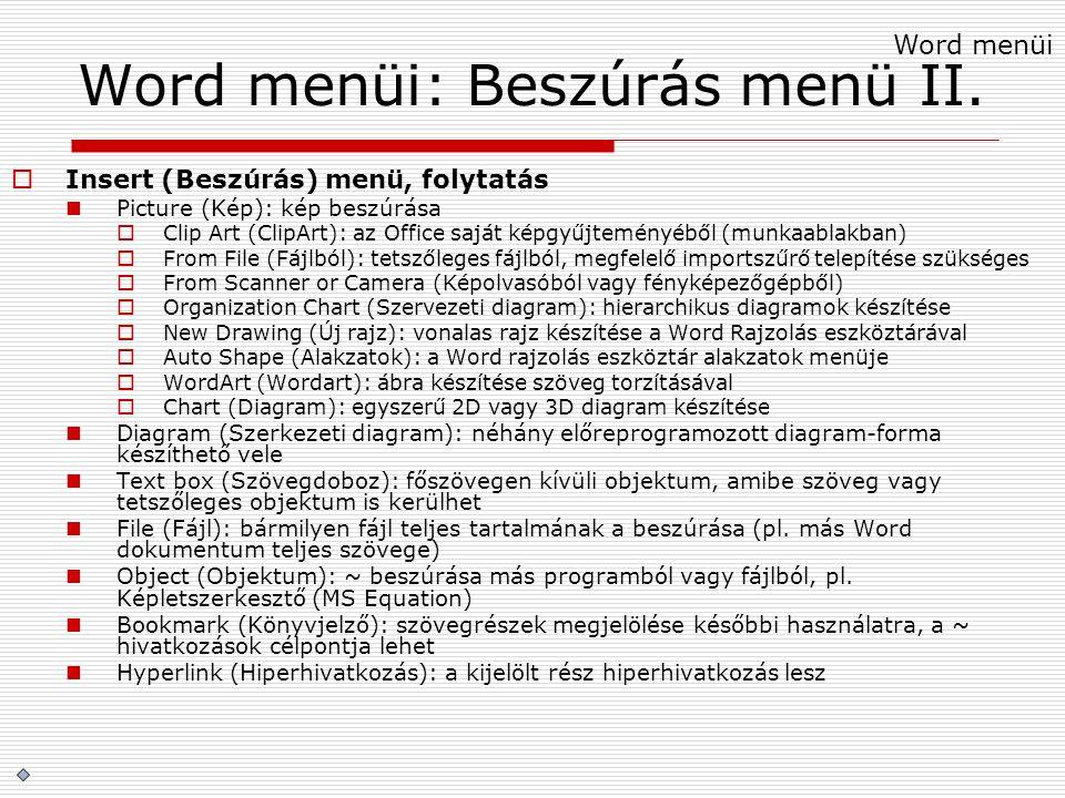 Word menüi: Beszúrás menü II.  Insert (Beszúrás) menü, folytatás Picture (Kép): kép beszúrása  Clip Art (ClipArt): az Office saját képgyűjteményéből